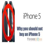 Why You Should Not Buy the iPhone 5